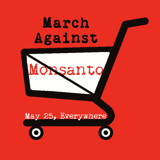 "Global March Against Monsanto - to advocate ""GMO FREE"" food. Source: http://www.march-against-monsanto.com/"